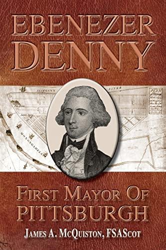 9781512226843: Ebenezer Denny First Mayor of Pittsburgh
