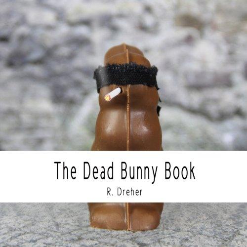 The Dead Bunny Book: R Dreher