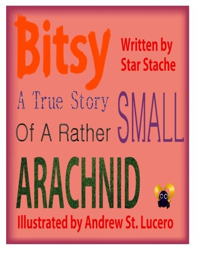 Bitsy: The True Story of a Rather Small Arachnid: Star Stache
