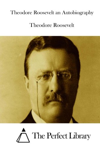 9781512228830: Theodore Roosevelt an Autobiography (Perfect Library)
