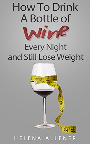 9781512234473: How to Drink a Bottle of Wine Every Night and Still Lose Weight