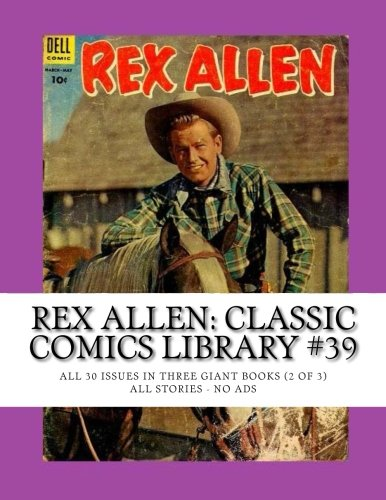 9781512235494: Rex Allen: Classic Comics Library #39: All 30 Issues in Three Giant Books (2 of 3) -- All Stories -- No Ads
