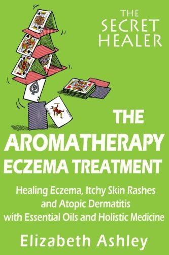 9781512235579: The Aromatherapy Eczema Treatment: The Professional Aromatherapist's Guide to Healing Eczema, Itchy Skin Rashes and Atopic Dermatitis with Essential ... Medicine. (The Secret Healer) (Volume 5)