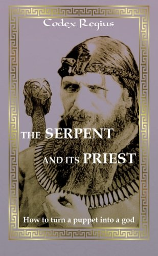 9781512236675: The serpent and its priest: How to turn a puppet into a god