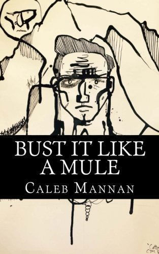 Bust It Like A Mule: The Tale Of Cotton Kingfisher: Caleb J Mannan