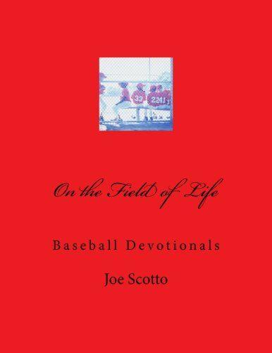 On the Field of Life: A Baseball Devotional: Joe Scotto