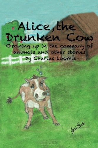 9781512242461: Alice, the Drunken Cow: Growing up in the company of animals and other stories