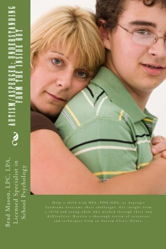 9781512243024: Autism/Asperger: Understanding from the Inside Out: Help a child with HFA, PDD-NOS, or Asperger Syndrome overcome their challenges. Get insight from a ... and techniques from an Autism Clinic Owner.