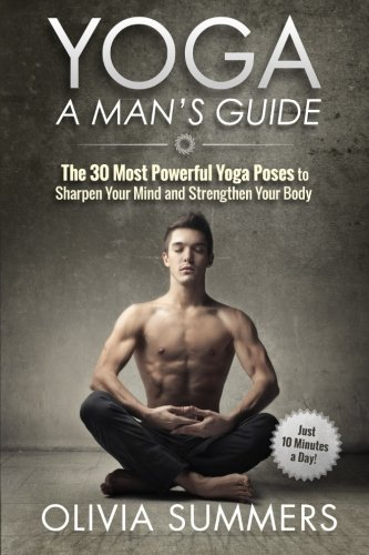 9781512243055: Yoga: A Man's Guide: The 30 Most Powerful Yoga Poses to Sharpen Your Mind and Strengthen Your Body