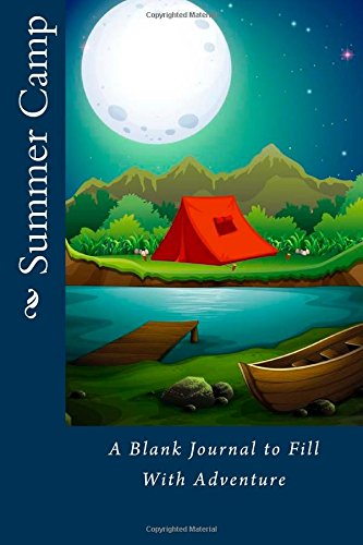 Summer Camp: A Blank Journal to Fill With Adventure (Blank Journals): Alice E. Tidwell