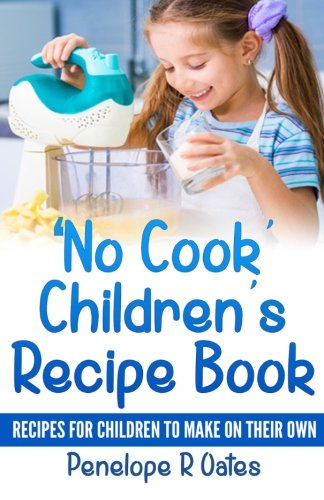 9781512247077: 'No Cook' Children's Cookbook: Recipes for Children to Make on Their Own (Volume 1)