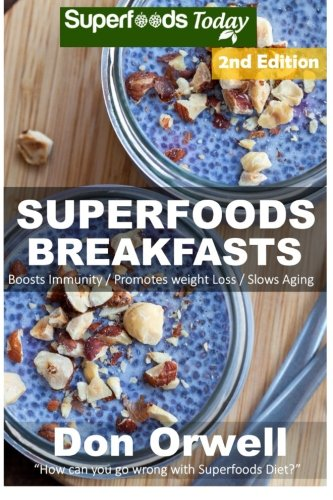 Superfoods Breakfasts: Over 50+ Quick & Easy Cooking, Antioxidants & Phytochemicals, Whole ...