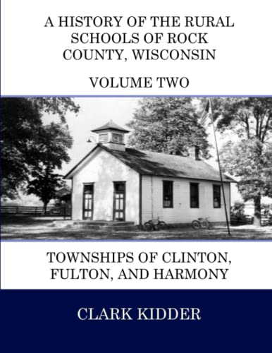 9781512251012: A History of the Rural Schools of Rock County, Wisconsin: Townships of Clinton, Fulton, and Harmony (Volume 2)
