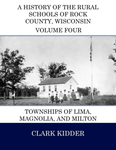 9781512251128: A History of the Rural Schools of Rock County, Wisconsin: Townships of Lima, Magnolia, and Milton (Volume 4)