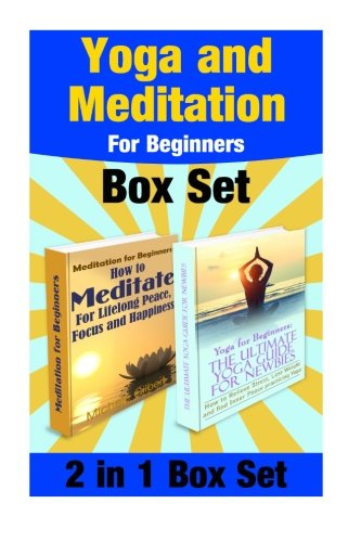 9781512251562: Yoga and Meditation For Beginners Box Set: Yoga Poses For Stress Relief And Weight Loss And Meditate For Lifelong Peace,Focus and Happiness (Mediation, Mindfulness and Yoga Beginners Edition)