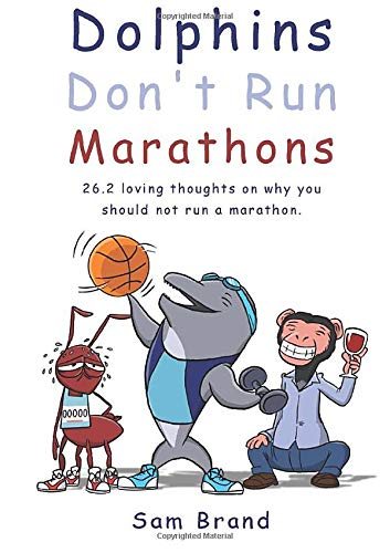 Dolphins Don't Run Marathons: 26.2 loving thoughts on why you should not run a marathon: Sam ...