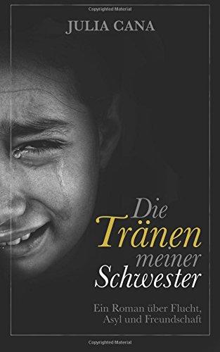 9781512253061: Die Traenen meiner Schwester: Ein Roman ueber Flucht, Asyl und Freundschaft (German Edition)