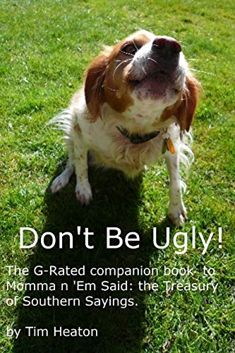 """9781512253252: Don't Be Ugly: """"G-rated"""" version of Momma ' Em Said:The Treasury of Southern Sayings."""