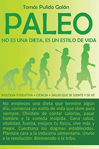 Paleo: no es una dieta, es un estilo de vida: Biología evolutiva + ciencia = salud que se ...