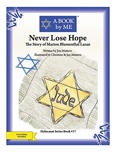 9781512254327: Never Lose Hope: The Story of Marion Blumenthal Lazan (A BOOK by ME)