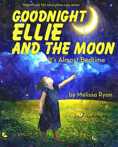 9781512254556: Goodnight Ellie and the Moon, It's Almost Bedtime: Personalized Children's Books, Personalized Gifts, and Bedtime Stories (A Magnificent Me! estorytime.com Series)