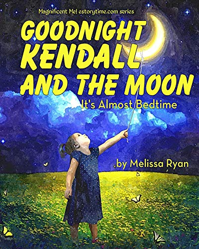 9781512255133: Goodnight Kendall and the Moon, It's Almost Bedtime: Personalized Children's Books, Personalized Gifts, and Bedtime Stories (A Magnificent Me! estorytime.com Series)