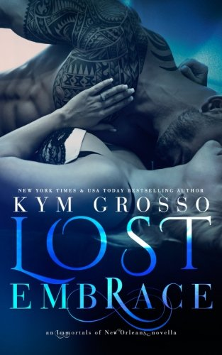 Lost Embrace (Immortals of New Orleans): Kym Grosso