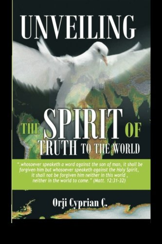 9781512260663: Unveiling The Spirit Of Truth To The World