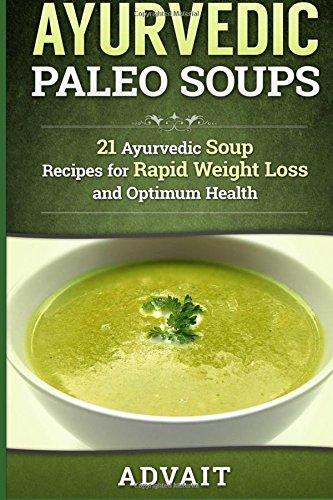 9781512261752: Ayurvedic Paleo Soups: 21 Ayurvedic Soup Recipes for Rapid Weight Loss and Optimum Health