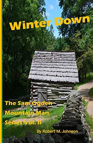 9781512264562: Winter Down: The Sam Ogden Mountain Man Series Vol. II (Volume 2)