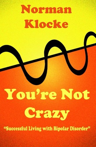 9781512264586: You're Not Crazy: Successful Living With Bipolar Disorder