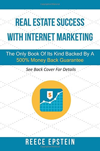9781512265002: Real Estate Success With Internet Marketing: The Only Book Of Its Kind Backed By A 500% Money Back Guarantee