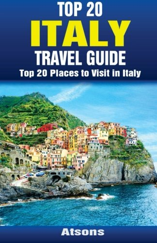 Top 20 Places to Visit in Italy - Top 20 Italy Travel Guide: Atsons