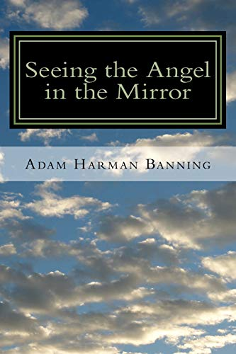 9781512268324: Seeing the Angel in the Mirror: Powerful Techniques & Undeniable Truths