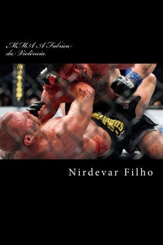 9781512268331: MMA A Fabrica da Violência: O livro fala sobre a origem do esporte marcial MMA, sua propagação rapida em nosso século, e os efeitos negativos desse esporte em nosso meio social (Portuguese Edition)