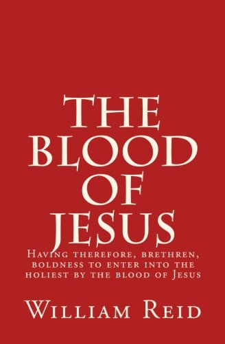 "9781512269161: The Blood of Jesus: ""Having therefore, brethren, boldness to enter into the holiest by the blood of Jesus"" Hebrews 10:19"