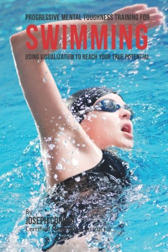 Progressive Mental Toughness Training for Swimming: Using Visualization to Reach Your True ...