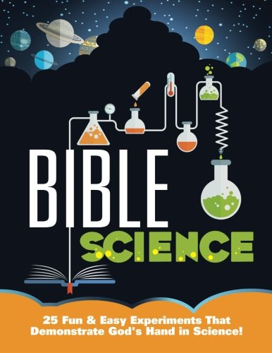 9781512270358: Bible Science: 25 Fun & Easy Experiments That Show God's Hand in Science