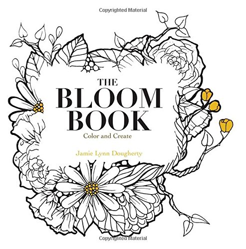 The Bloom Book: Create & Color Adult Coloring Book: jamie lynn dougherty
