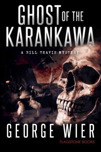 Ghost Of The Karankawa (The Bill Travis Mysteries) (Volume 10): George Wier