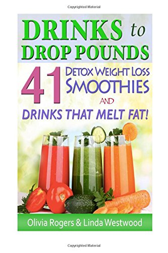 9781512277555: Drinks to Drop Pounds: 41 Detox Weight Loss Smoothies & Drinks That Melt Fat!