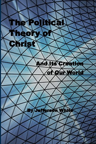 9781512277951: The Political Theory of Christ: And Its Creation of Our World