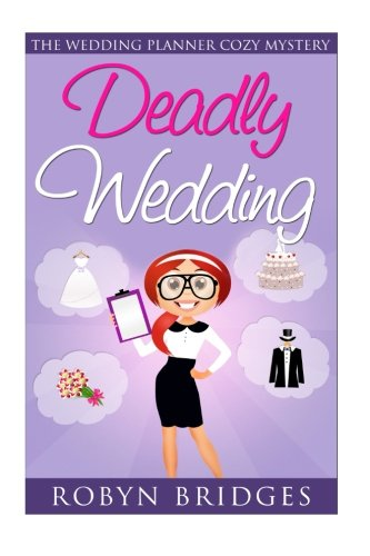 Deadly Wedding (The Wedding Planner Cozy Mystery Book 1): Robyn Bridges