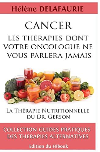 9781512278941: CANCER : Les Th�rapies dont votre Oncologue ne Vous Parlera Jamais: Livre 1 : La Th�rapie Nutritionnelle du Dr. Gerson