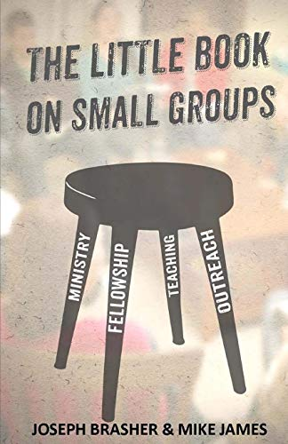The Little Book on Small Groups: Joseph Brasher; Mike James