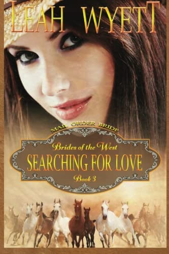 9781512280272: Mail Order Bride - Searching For Love: Clean Historical Mail Order Bride Romance (Brides Of The West) (Volume 3)