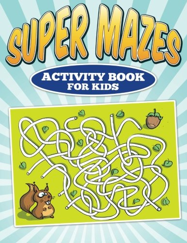 Super Mazes - Activity Book For Kids: Dave Lappin