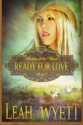 9781512281361: Mail Order Bride - Ready For Love: Clean Historical Mail Order Bride Romance (Brides Of The West) (Volume 2)