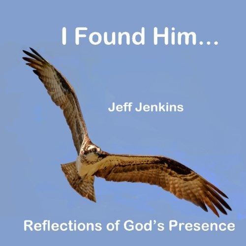 9781512281484: I Found Him...: Reflections of God's Presence