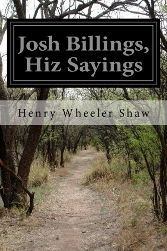 Josh Billings, Hiz Sayings: Henry Wheeler Shaw